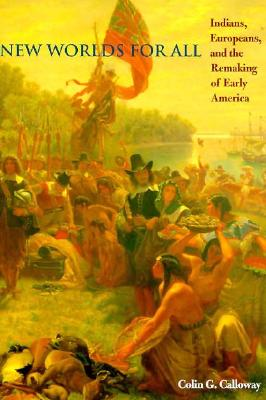 Image for New Worlds for All: Indians, Europeans, and the Remaking of Early America (The American Moment)