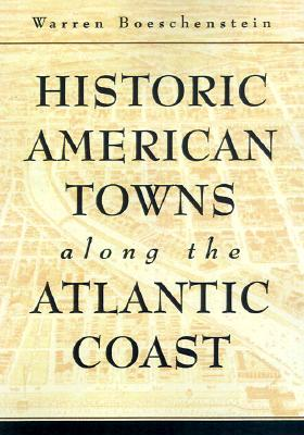 Image for Historic American Towns along the Atlantic Coast (Creating the North American Landscape)