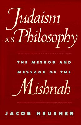 Image for Judaism as Philosophy: The Method and Message of the Mishnah