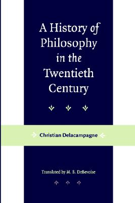 A History of Philosophy in the Twentieth Century, Christian Delacampagne