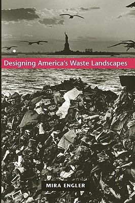 Designing America's Waste Landscapes (Center Books on Contemporary Landscape Design), Engler, Mira E.