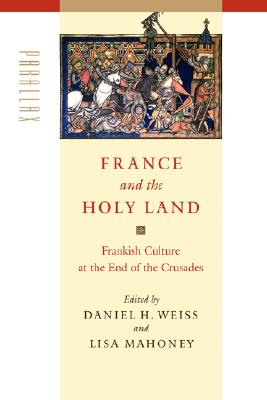Image for France and the Holy Land: Frankish Culture at the End of the Crusades (Parallax: Re-visions of Culture and Society)