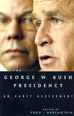 The George W. Bush Presidency: An Early Assessment, Greenstein, Fred I. [Editor]