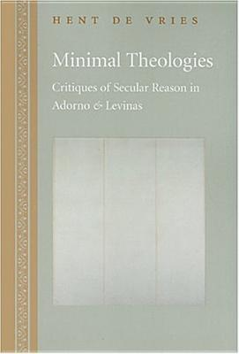 Minimal Theologies: Critiques of Secular Reason in Adorno and Levinas, De Vries, Hent