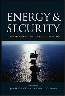 Image for Energy and Security: Toward a New Foreign Policy Strategy (Woodrow Wilson Center Press)