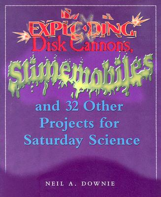 Image for Exploding Disk Cannons, Slimemobiles, and 32 Other Projects for Saturday Science