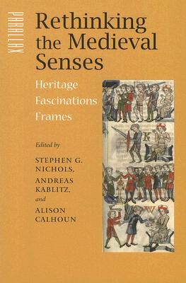Image for Rethinking the Medieval Senses: Heritage/Fascinations/Frames (Parallax: Re-visions of Culture and Society)