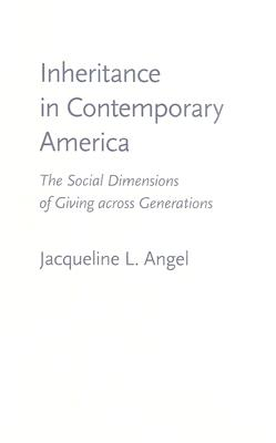 Inheritance in Contemporary America: The Social Dimensions of Giving Across Generations, Angel, Jacqueline Lowe