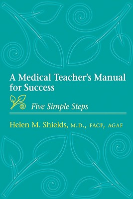 A Medical Teacher's Manual for Success: Five Simple Steps, Helen M. Shields  (Author)