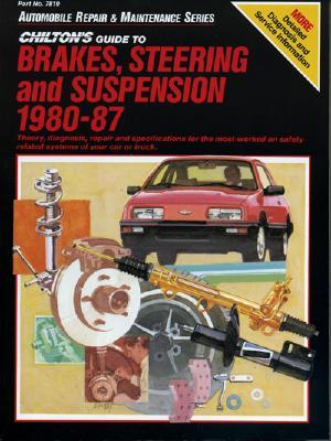 Chilton's Guide To Brakes, Steering and Suspension 1980-87, The Nichols/Chilton Editors