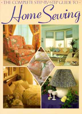 The Complete Step-By-Step Guide to Home Sewing, Argent, Jeanne