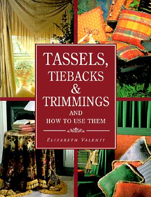 Image for Tassels, Tiebacks & Trimmings and How to Use Them
