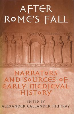 After Rome's Fall: Narrators and Sources of Early Medieval History, Murray, Alexander Callander