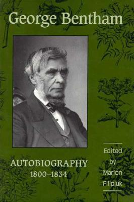 George Bentham: Autobiography 1800-1834, Filipiuk, Marion; Bentham, George
