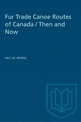 Image for Fur Trade Canoe Routes of Canada: Then and Now