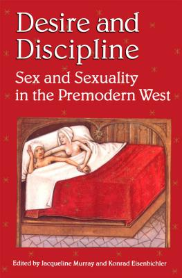 Image for Desire and Discipline: Sex and Sexuality in the Premodern West (The British Library Studies in Medieval Culture)