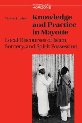 Image for Knowledge and Practice in Mayotte: Local Discourses of Islam, Sorcery and Spirit Possession (Anthropological Horizons)