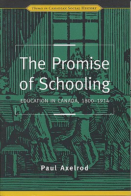 Image for The Promise of Schooling: Education in Canada, 1800-1914 (Themes in Canadian History)