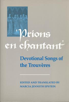 Image for Prions en Chantant : Devotional Songs of the Trouveres (Medieval Texts and Translations Ser., Vol. 11)