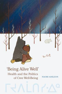Image for 'Being Alive Well': Health and the Politics of Cree Well-Being (Anthropological Horizons)