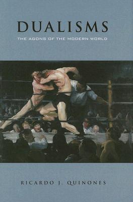 Dualisms: The Agons of the Modern World, Quinones, Ricardo J.