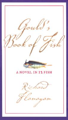 Gould's Book of Fish: A Novel in 12 Fish, Flanagan, Richard