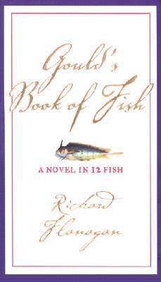 Gould's Book of Fish: A Novel in 12 Fish, Flanagan, Richard