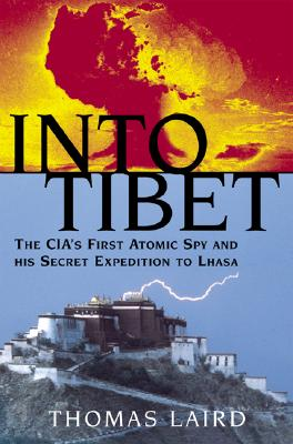 Image for INTO TIBET THE CIA'S FIRST ATOMIC SPY ANS HIS SECRET EXPEDITION TO LHASA