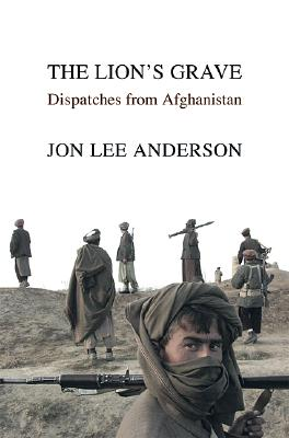 Image for The Lion's Grave: Dispatches from Afghanistan