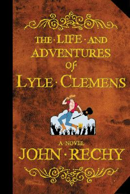Image for The Life and Adventures of Lyle Clemens: A Novel