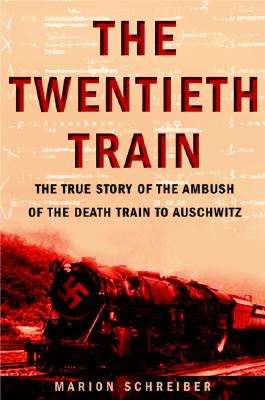 Image for The Twentieth Train: the True Story of the Ambush of the Death Train to Auschwitz