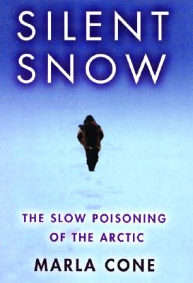 Silent Snow: The Slow Poisoning of the Arctic, Cone, Marla