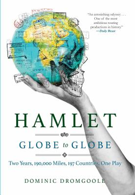 Image for Hamlet Globe to Globe: Two Years, 190,000 Miles, 197 Countries, One Play