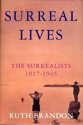 Image for Surreal Lives: The Surrealists 1917-1945