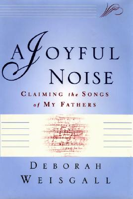 Image for A Joyful Noise: Claiming the Songs of My Fathers
