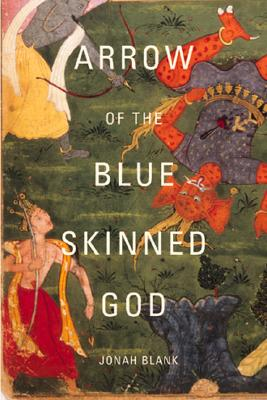 Arrow of the Blue-Skinned God: Retracing the Ramayana Through India, Blank, Jonah