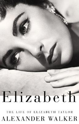 Elizabeth: The Life of Elizabeth Taylor, Alexander Walker