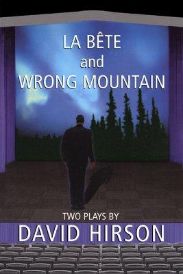 La Bete and Wrong Mountain: Two Plays by David Hirson, Hirson, David