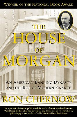 Image for The House Of Morgan: An American Banking Dynasty And The Rise Of Modern Finance