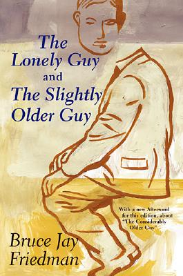 The Lonely Guy and the Slightly Older Guy : Featuring the Lonely Guy's Book of Life and the Slightly Older Guy, Friedman, Bruce Jay
