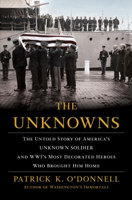 Image for The Unknowns: The Untold Story of Americas Unknown Soldier and WWIs Most Decorated Heroes Who Brought Him Home
