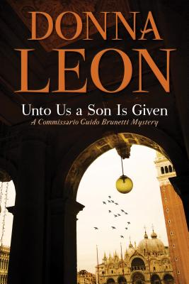 Image for Unto Us a Son Is Given: A Comissario Guido Brunetti Mystery (The Commissario Guido Brunetti Mysteries (28))