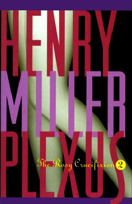The Rosy Crucifixion, Book 2: Plexus, Miller, Henry