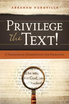 Image for Privilege the Text!: A Theological Hermeneutic for Preaching
