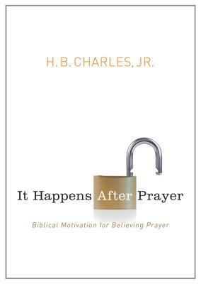 Image for It Happens After Prayer: Biblical Motivation for Believing Prayer