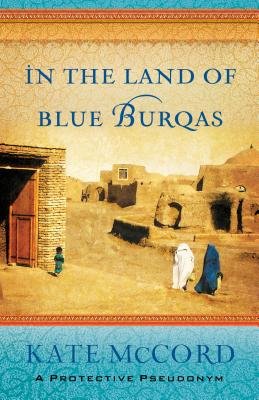 In the Land of Blue Burqas, Kate McCord