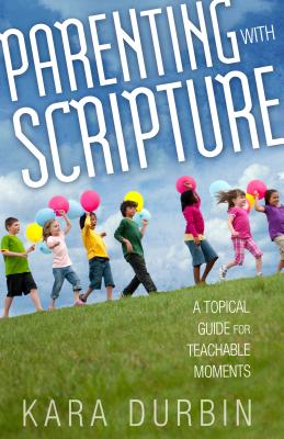 Image for Parenting with Scripture: A Topical Guide for Teachable Moments