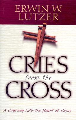 Image for Cries from the Cross: A Journey Into the Heart of Jesus