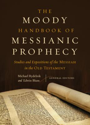 Image for The Moody Handbook of Messianic Prophecy: Studies and Expositions of the Messiah in the Old Testament