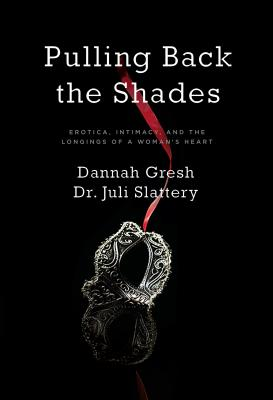 Image for Pulling Back the Shades: Erotica, Intimacy, and the Longings of a Woman's Heart